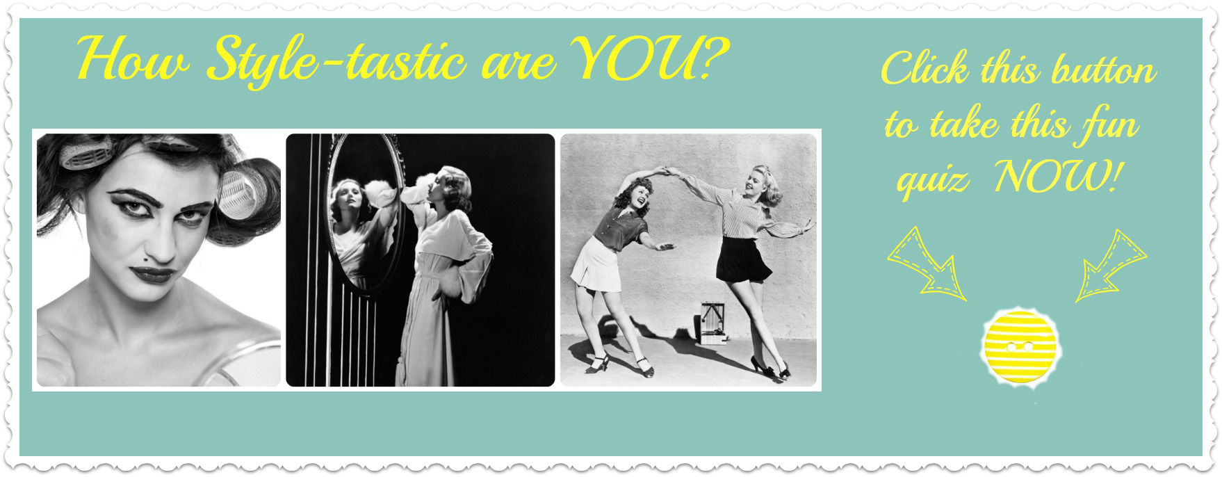 Take this fun quiz to find out how Style-tastic you are - and the areas (if any) you may need a little guidance with